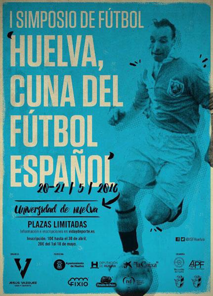 """Cartel de la I edición del Simposio """"Huelva, Cuna del Fútbol Español"""" ."""